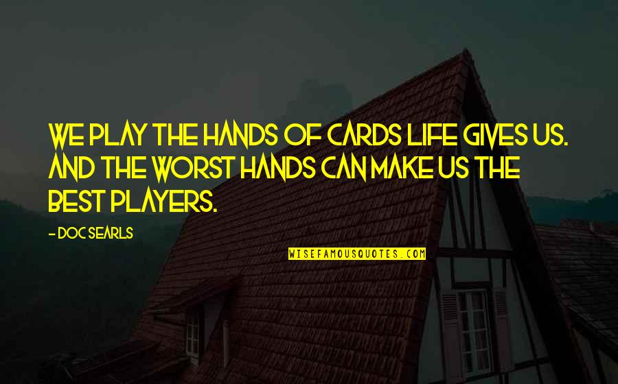 Broken Heart Jesus Quotes By Doc Searls: We play the hands of cards life gives