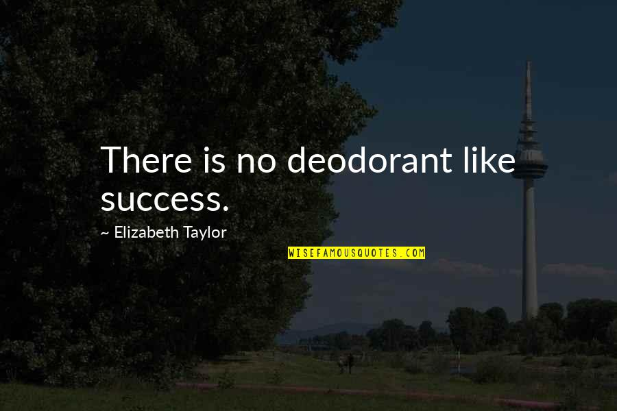 Broken Heart Jesus Quotes By Elizabeth Taylor: There is no deodorant like success.
