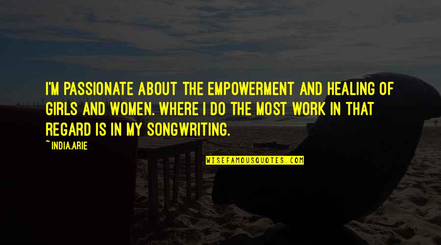 Broken Heart Jesus Quotes By India.Arie: I'm passionate about the empowerment and healing of