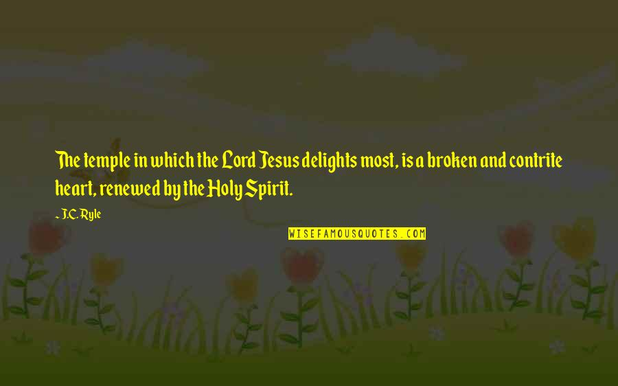 Broken Heart Jesus Quotes By J.C. Ryle: The temple in which the Lord Jesus delights