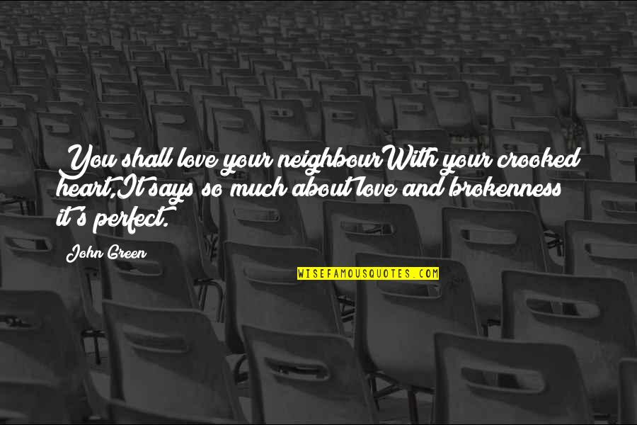 Broken Heart Jesus Quotes By John Green: You shall love your neighbourWith your crooked heart,It