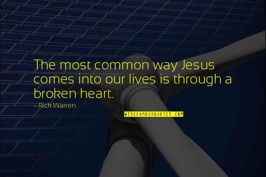 Broken Heart Jesus Quotes By Rick Warren: The most common way Jesus comes into our