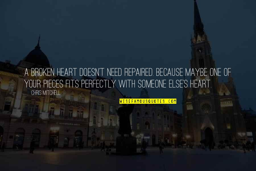 Broken Heart Repaired Quotes By Chris Mitchell: A broken heart doesn't need repaired. Because maybe