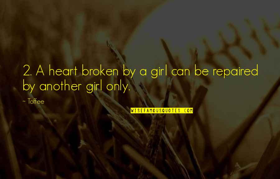 Broken Heart Repaired Quotes By Toffee: 2. A heart broken by a girl can