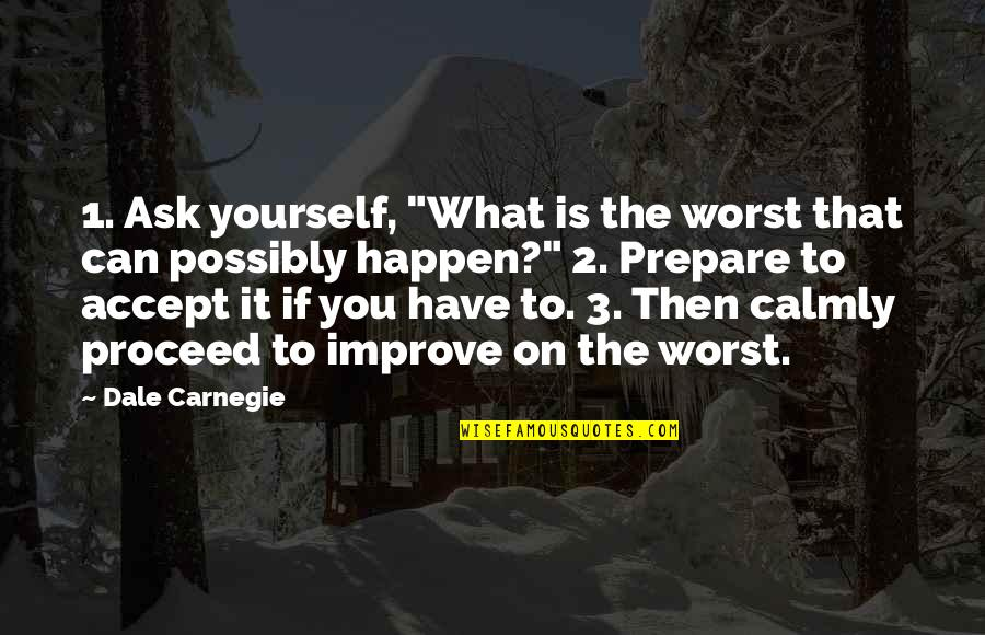 """Broken Heart With Attitude Quotes By Dale Carnegie: 1. Ask yourself, """"What is the worst that"""