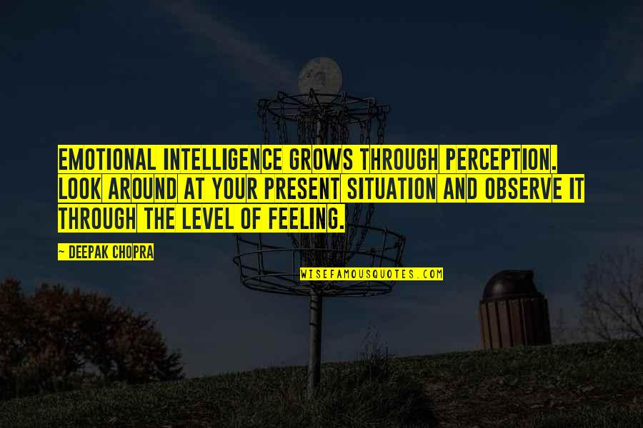 Broken Heart With Attitude Quotes By Deepak Chopra: Emotional intelligence grows through perception. Look around at