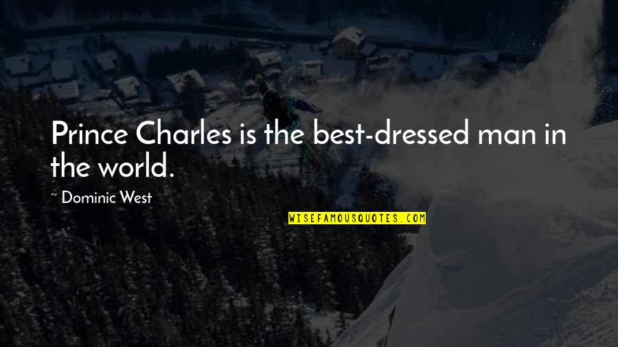 Broken Heart With Attitude Quotes By Dominic West: Prince Charles is the best-dressed man in the