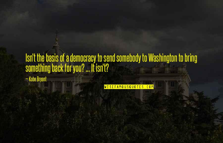 Broken Heart With Attitude Quotes By Kobe Bryant: Isn't the basis of a democracy to send