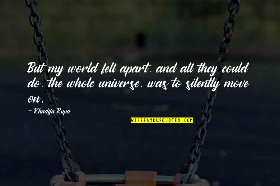 Broken Heart With Sad Quotes By Khadija Rupa: But my world fell apart, and all they
