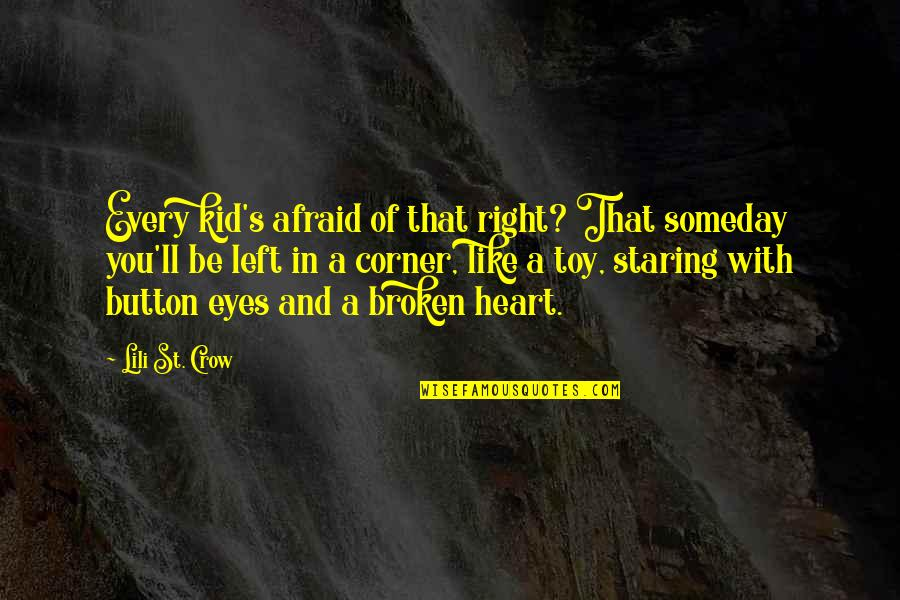 Broken Heart With Sad Quotes By Lili St. Crow: Every kid's afraid of that right? That someday