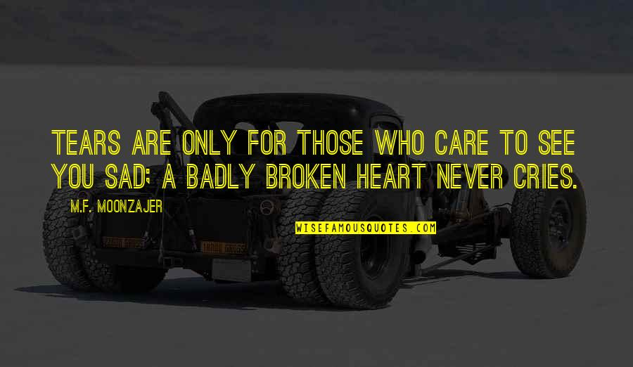 Broken Heart With Sad Quotes By M.F. Moonzajer: Tears are only for those who care to
