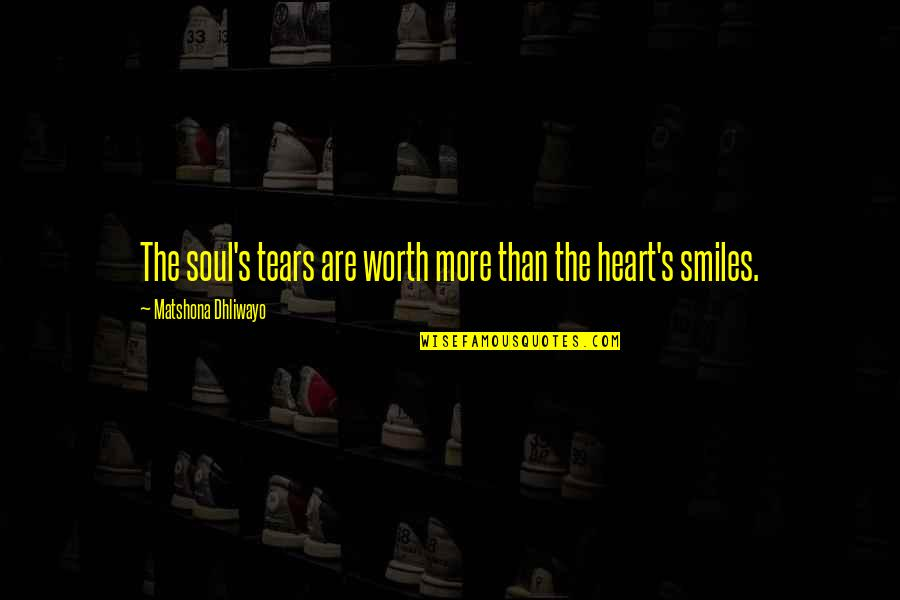 Broken Heart With Sad Quotes By Matshona Dhliwayo: The soul's tears are worth more than the