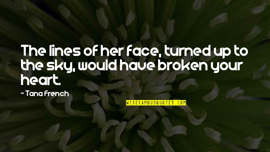 Broken Heart With Sad Quotes By Tana French: The lines of her face, turned up to