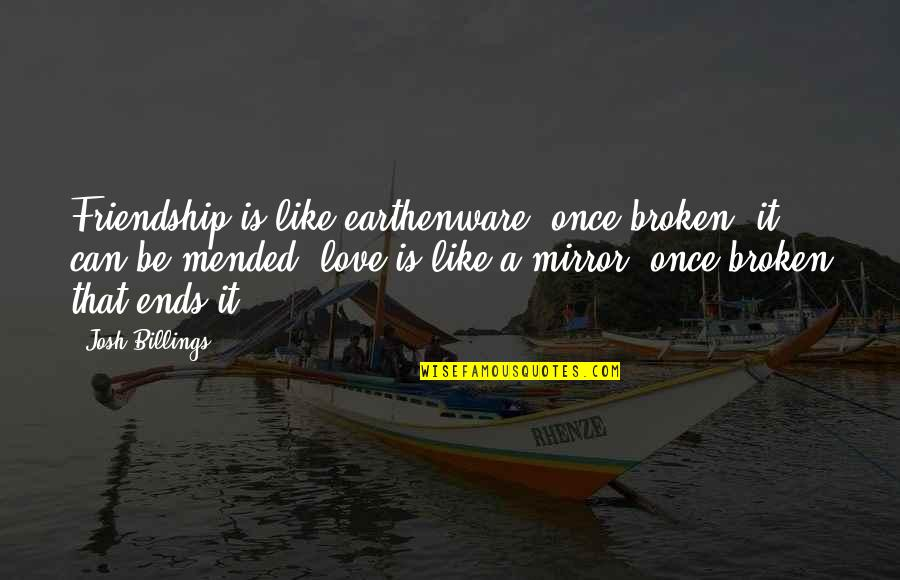 Broken Love And Friendship Quotes By Josh Billings: Friendship is like earthenware, once broken, it can