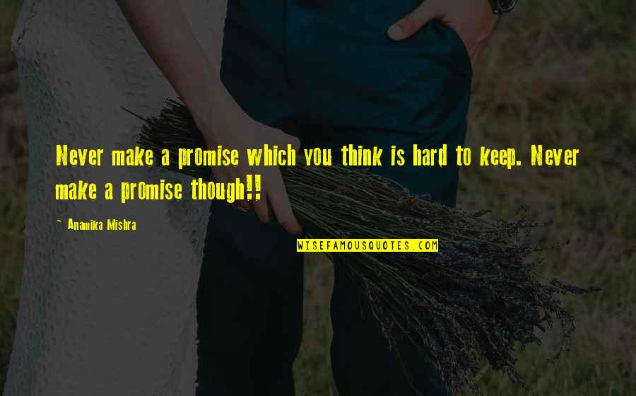 Broken Love Quotes By Anamika Mishra: Never make a promise which you think is