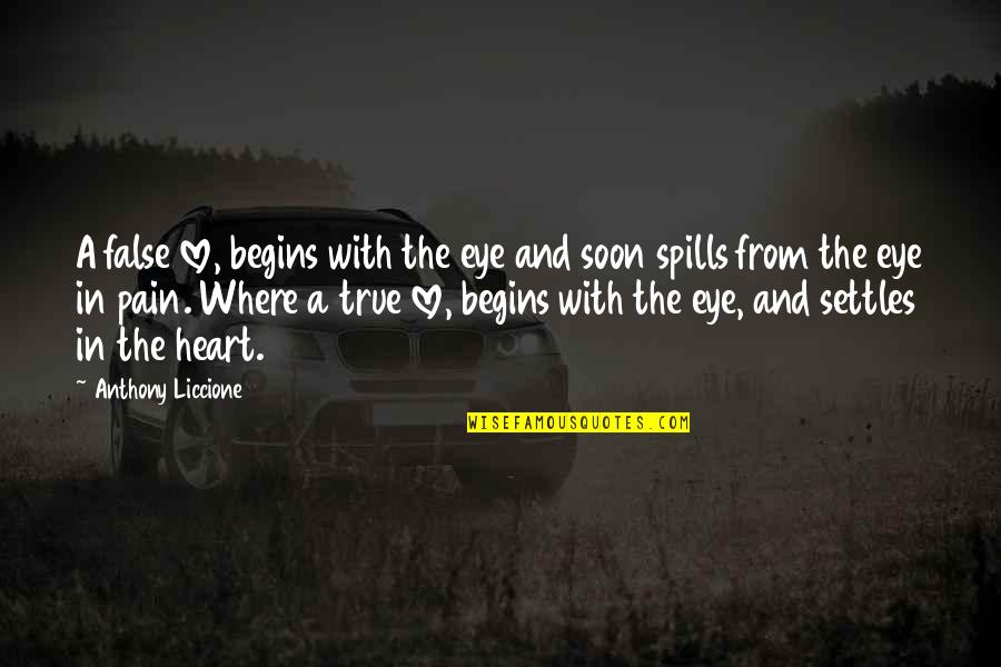 Broken Love Quotes By Anthony Liccione: A false love, begins with the eye and