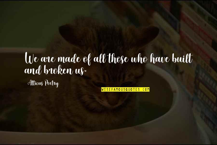 Broken Love Quotes By Atticus Poetry: We are made of all those who have