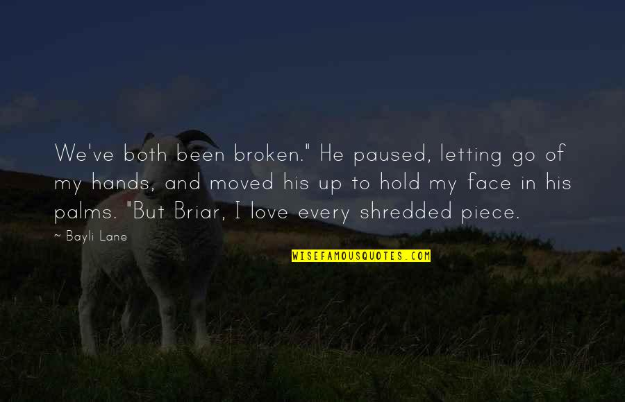 "Broken Love Quotes By Bayli Lane: We've both been broken."" He paused, letting go"