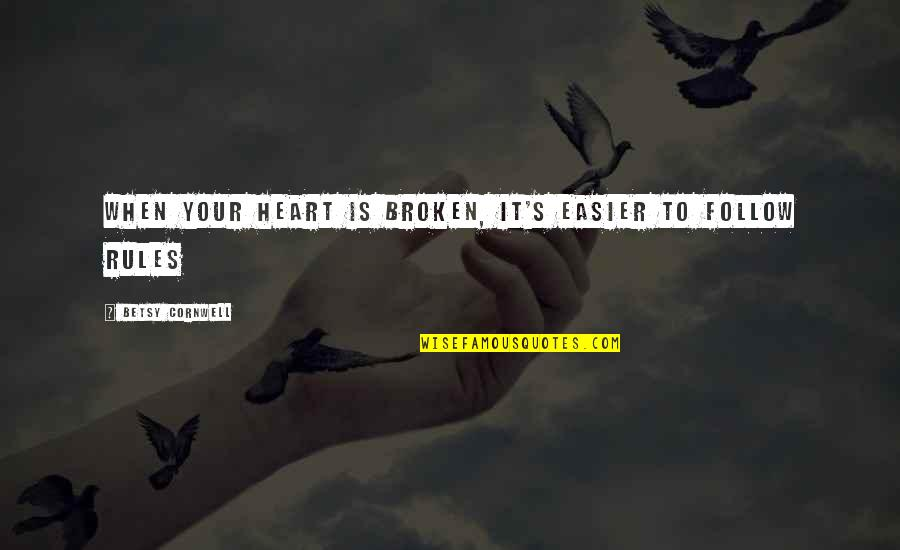 Broken Love Quotes By Betsy Cornwell: When your heart is broken, it's easier to