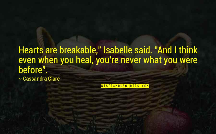 "Broken Love Quotes By Cassandra Clare: Hearts are breakable,"" Isabelle said. ""And I think"