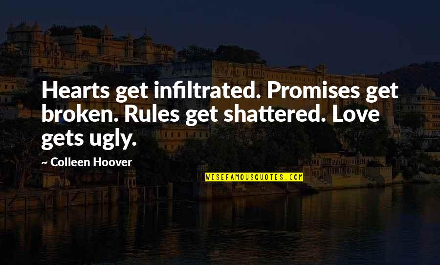 Broken Love Quotes By Colleen Hoover: Hearts get infiltrated. Promises get broken. Rules get