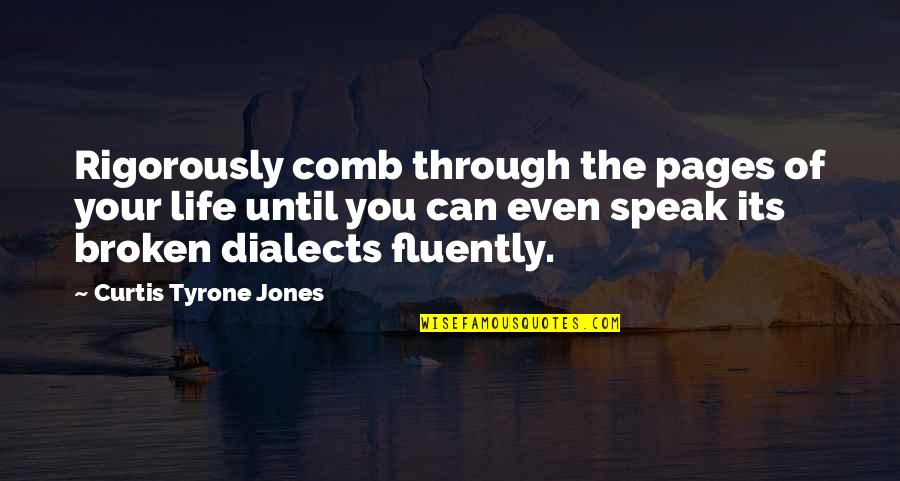 Broken Love Quotes By Curtis Tyrone Jones: Rigorously comb through the pages of your life