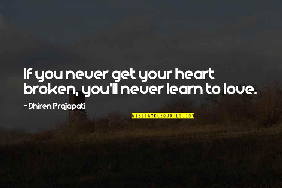 Broken Love Quotes By Dhiren Prajapati: If you never get your heart broken, you'll