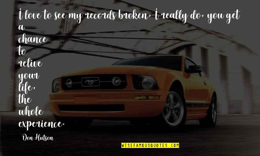 Broken Love Quotes By Don Hutson: I love to see my records broken, I