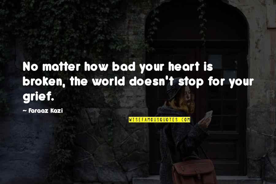 Broken Love Quotes By Faraaz Kazi: No matter how bad your heart is broken,