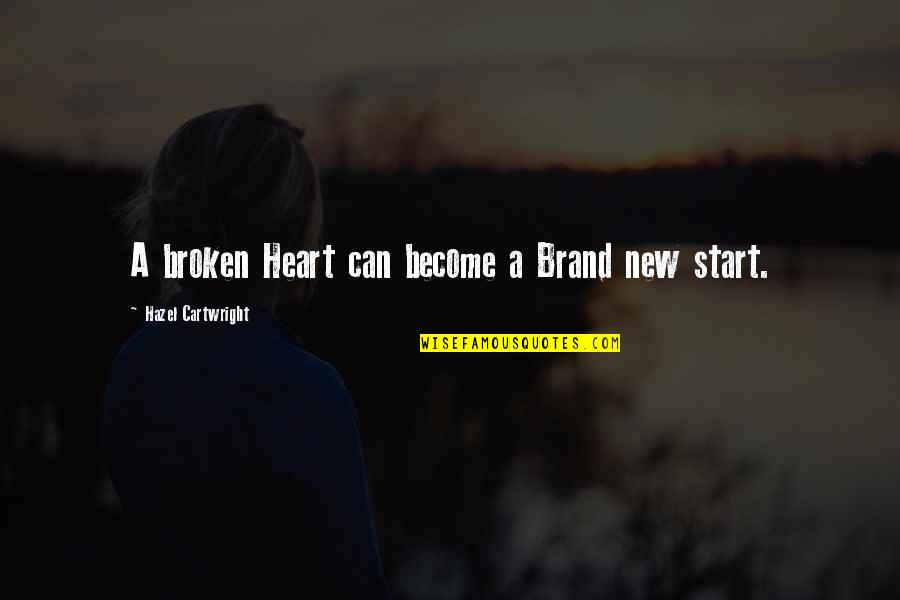 Broken Love Quotes By Hazel Cartwright: A broken Heart can become a Brand new