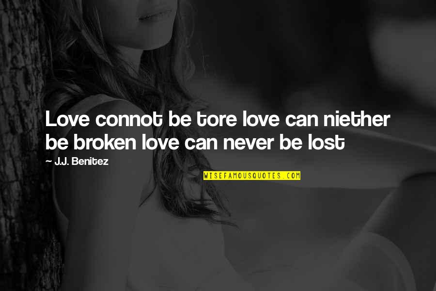 Broken Love Quotes By J.J. Benitez: Love connot be tore love can niether be
