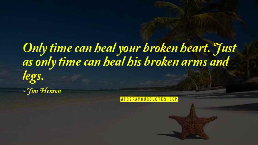 Broken Love Quotes By Jim Henson: Only time can heal your broken heart. Just