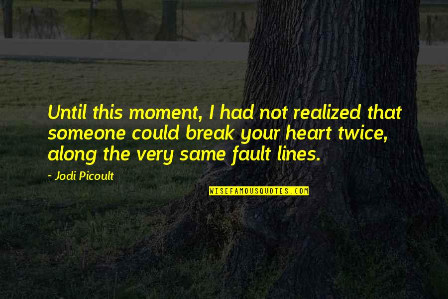 Broken Love Quotes By Jodi Picoult: Until this moment, I had not realized that