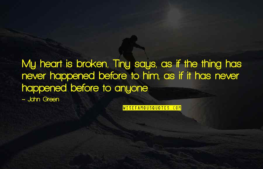 Broken Love Quotes By John Green: My heart is broken, Tiny says, as if