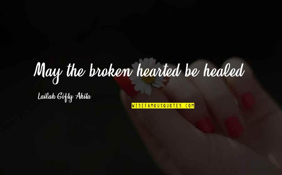 Broken Love Quotes By Lailah Gifty Akita: May the broken hearted be healed.