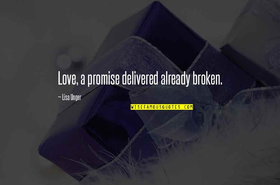 Broken Love Quotes By Lisa Unger: Love, a promise delivered already broken.