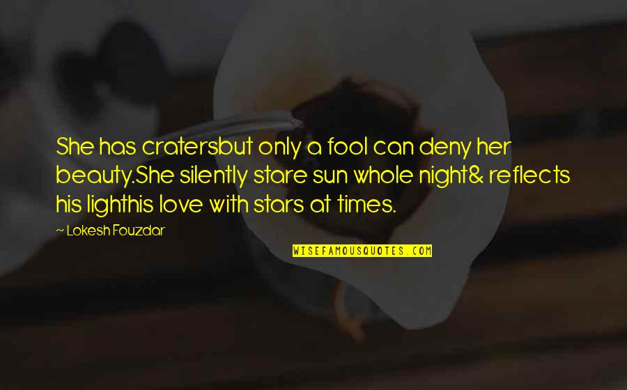 Broken Love Quotes By Lokesh Fouzdar: She has cratersbut only a fool can deny