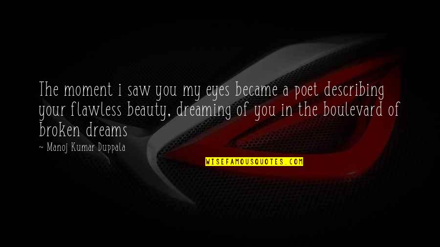 Broken Love Quotes By Manoj Kumar Duppala: The moment i saw you my eyes became