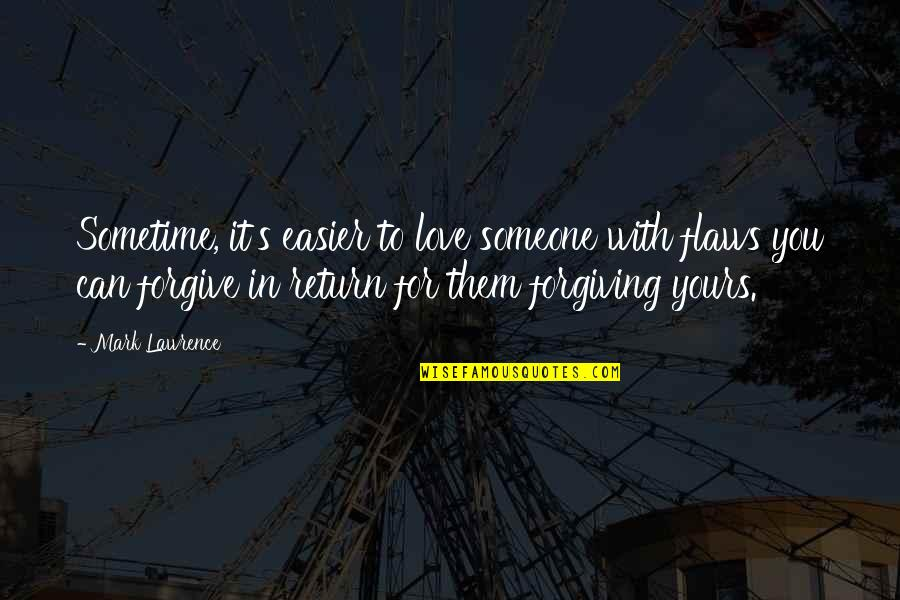 Broken Love Quotes By Mark Lawrence: Sometime, it's easier to love someone with flaws