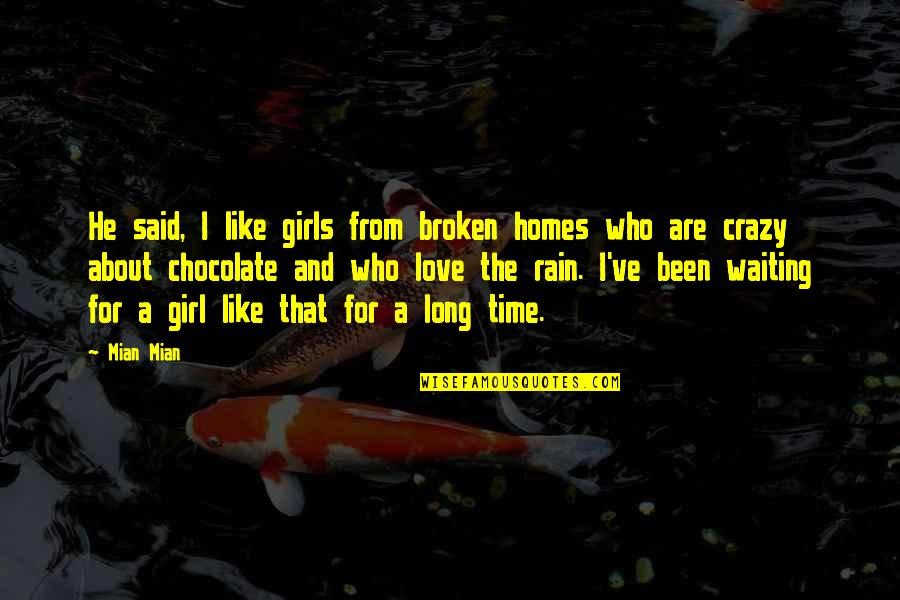 Broken Love Quotes By Mian Mian: He said, I like girls from broken homes