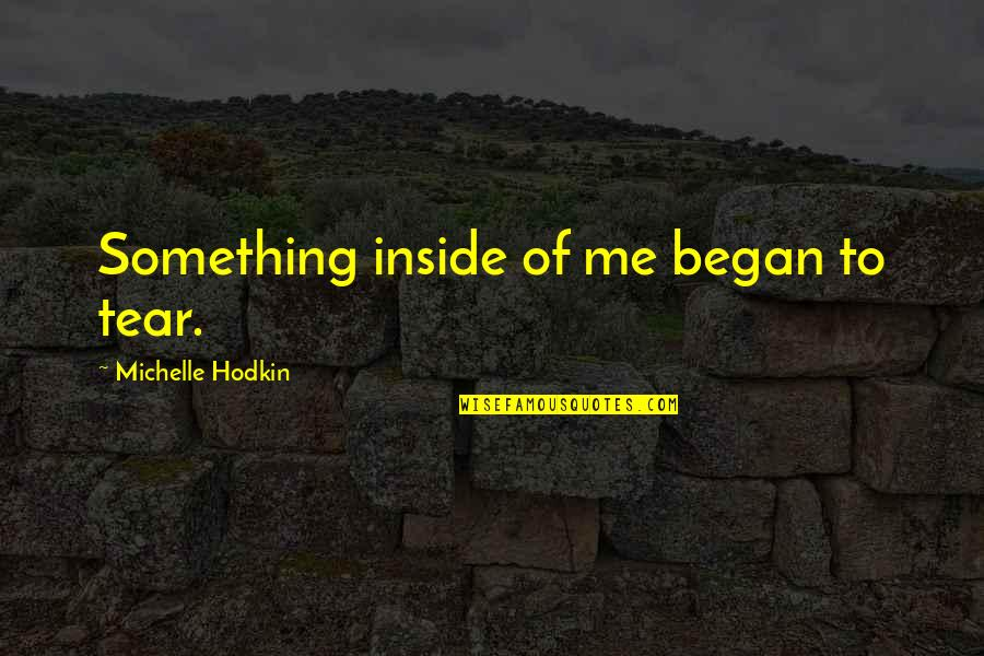 Broken Love Quotes By Michelle Hodkin: Something inside of me began to tear.
