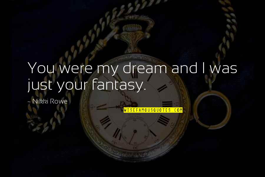 Broken Love Quotes By Nikki Rowe: You were my dream and I was just