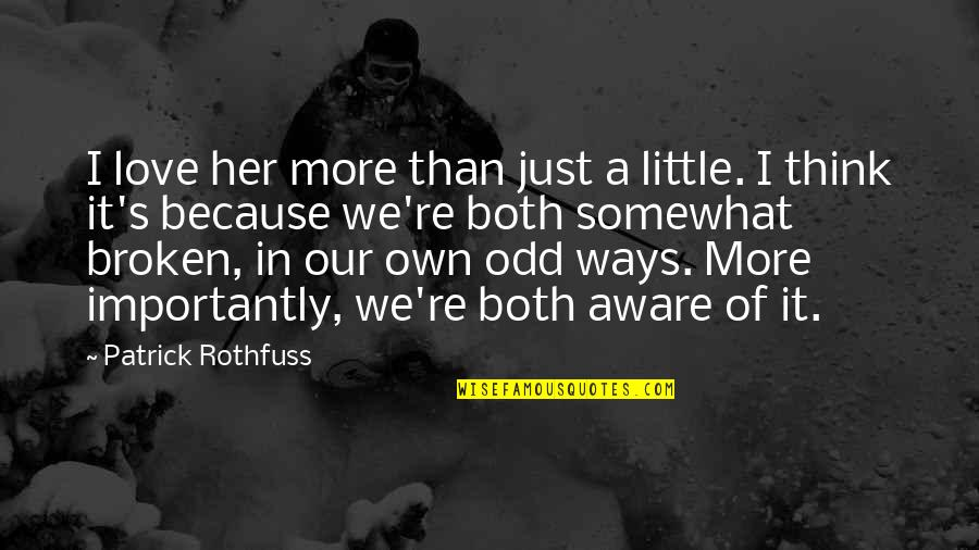 Broken Love Quotes By Patrick Rothfuss: I love her more than just a little.