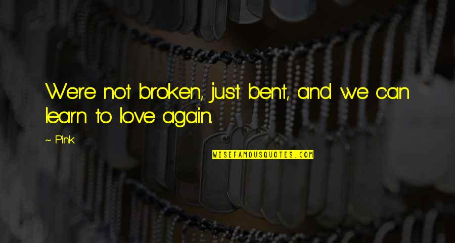 Broken Love Quotes By Pink: We're not broken, just bent, and we can