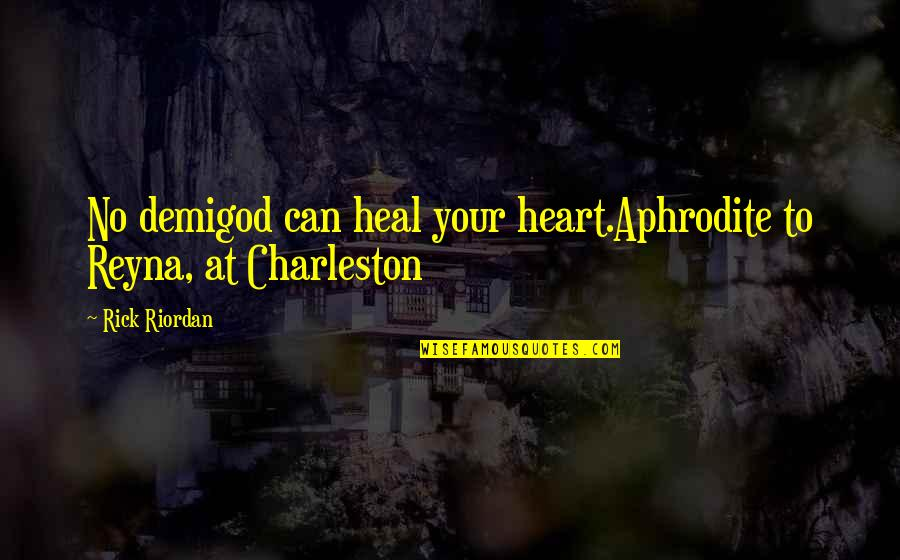 Broken Love Quotes By Rick Riordan: No demigod can heal your heart.Aphrodite to Reyna,