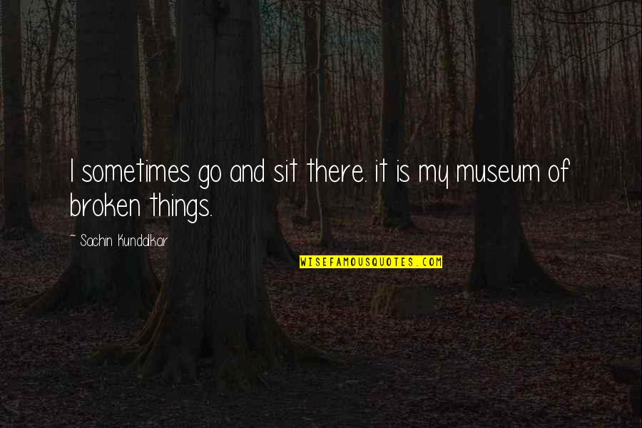 Broken Love Quotes By Sachin Kundalkar: I sometimes go and sit there. it is