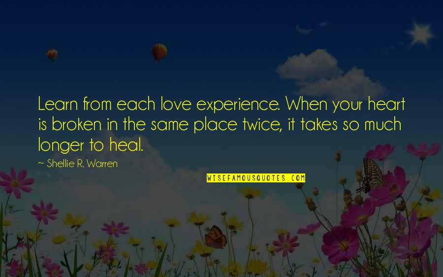 Broken Love Quotes By Shellie R. Warren: Learn from each love experience. When your heart