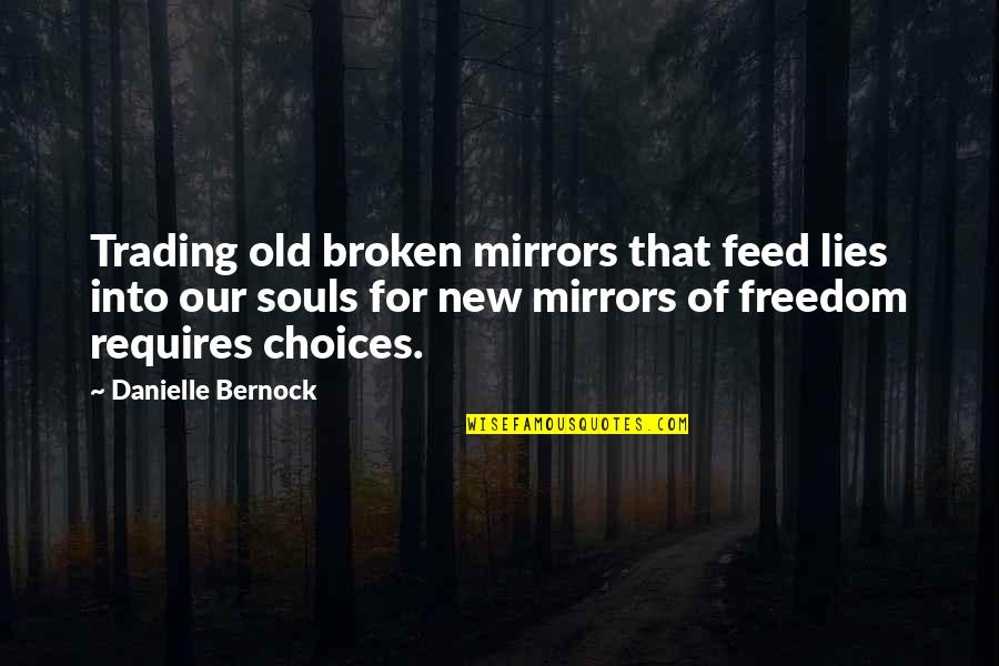 Broken Mirrors Quotes By Danielle Bernock: Trading old broken mirrors that feed lies into