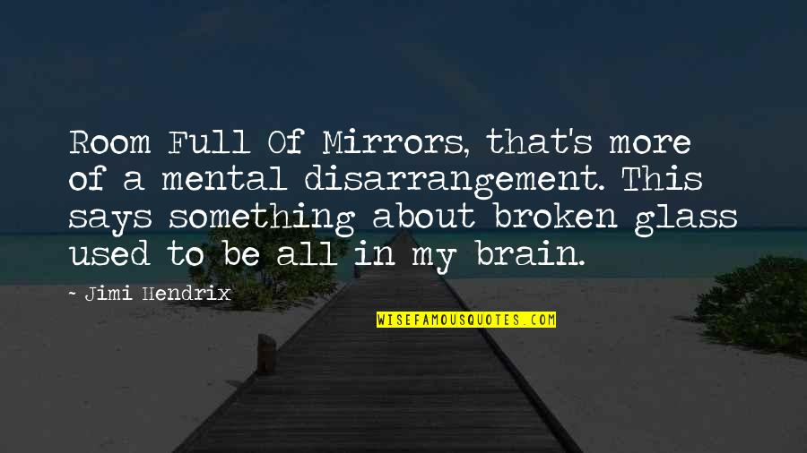 Broken Mirrors Quotes By Jimi Hendrix: Room Full Of Mirrors, that's more of a