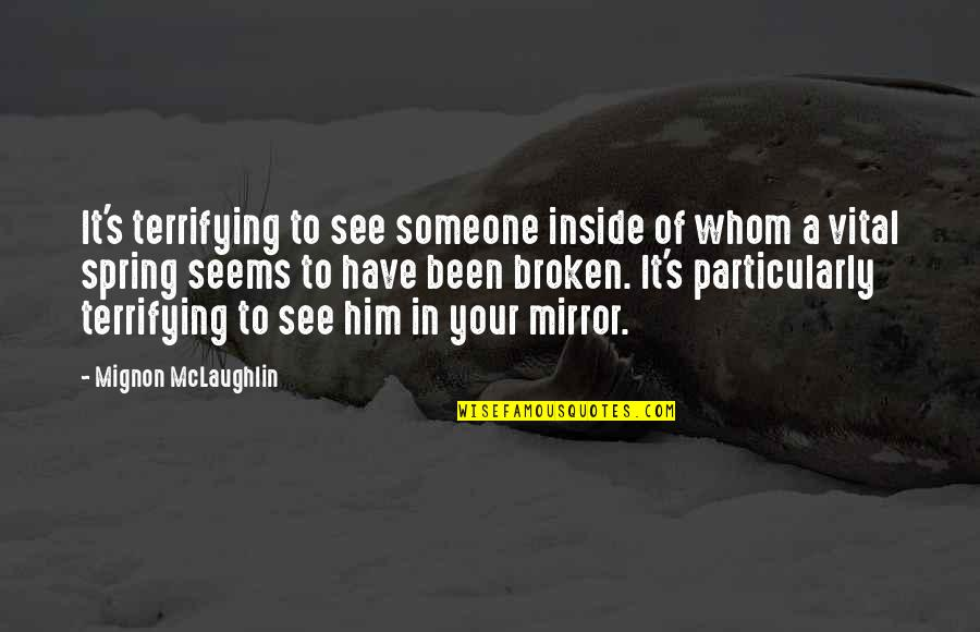 Broken Mirrors Quotes By Mignon McLaughlin: It's terrifying to see someone inside of whom